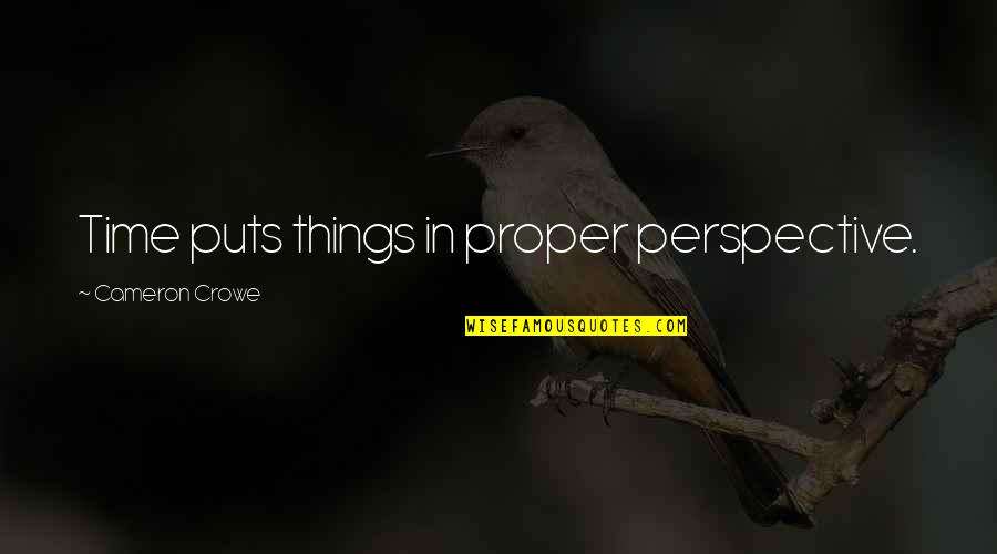 Puts Quotes By Cameron Crowe: Time puts things in proper perspective.
