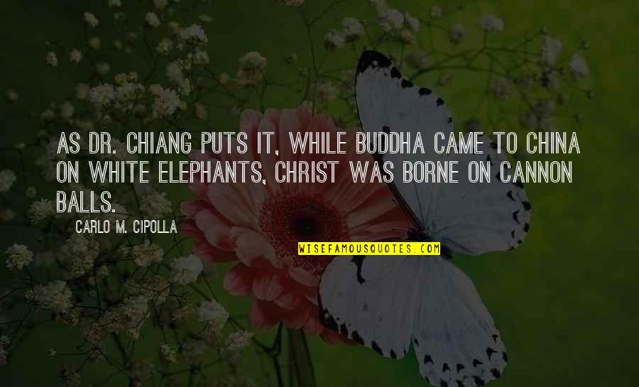 Puts Quotes By Carlo M. Cipolla: As Dr. Chiang puts it, while Buddha came