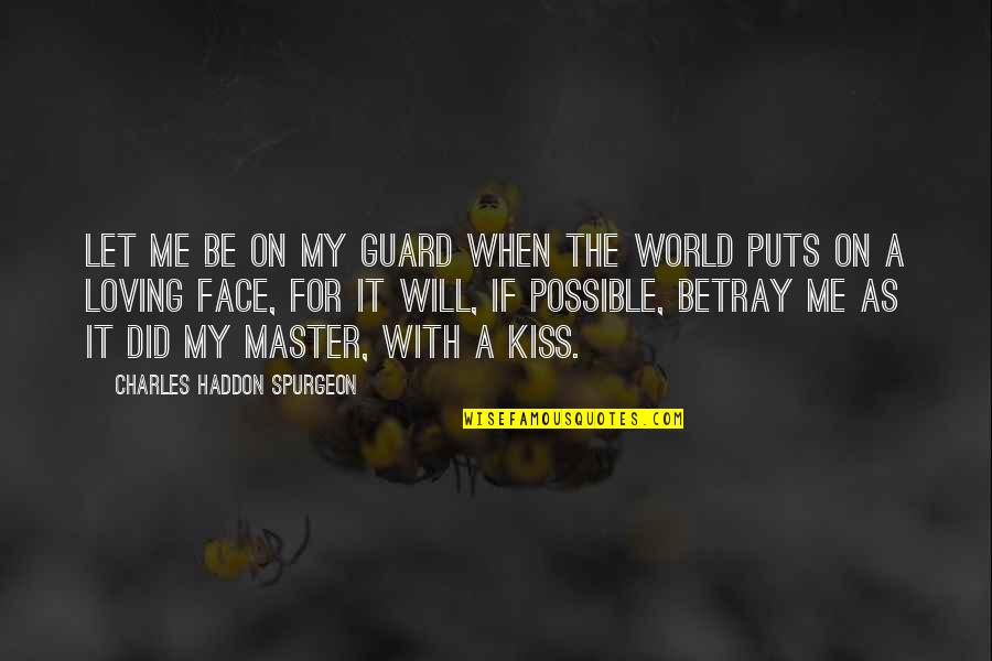 Puts Quotes By Charles Haddon Spurgeon: Let me be on my guard when the