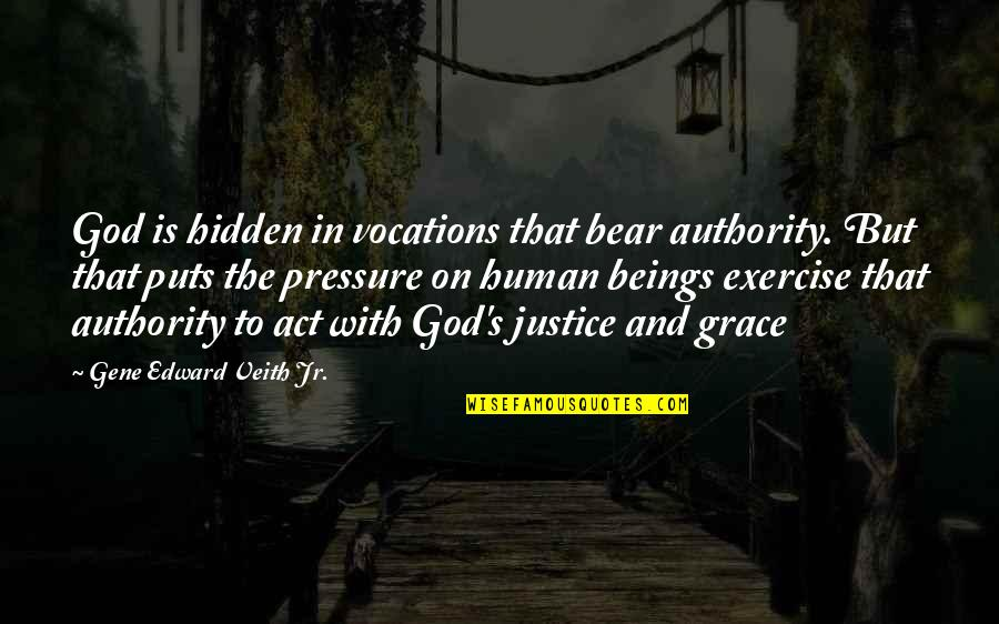 Puts Quotes By Gene Edward Veith Jr.: God is hidden in vocations that bear authority.