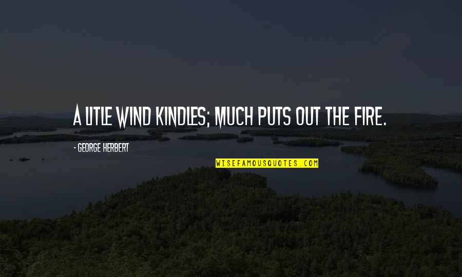 Puts Quotes By George Herbert: A litle wind kindles; much puts out the