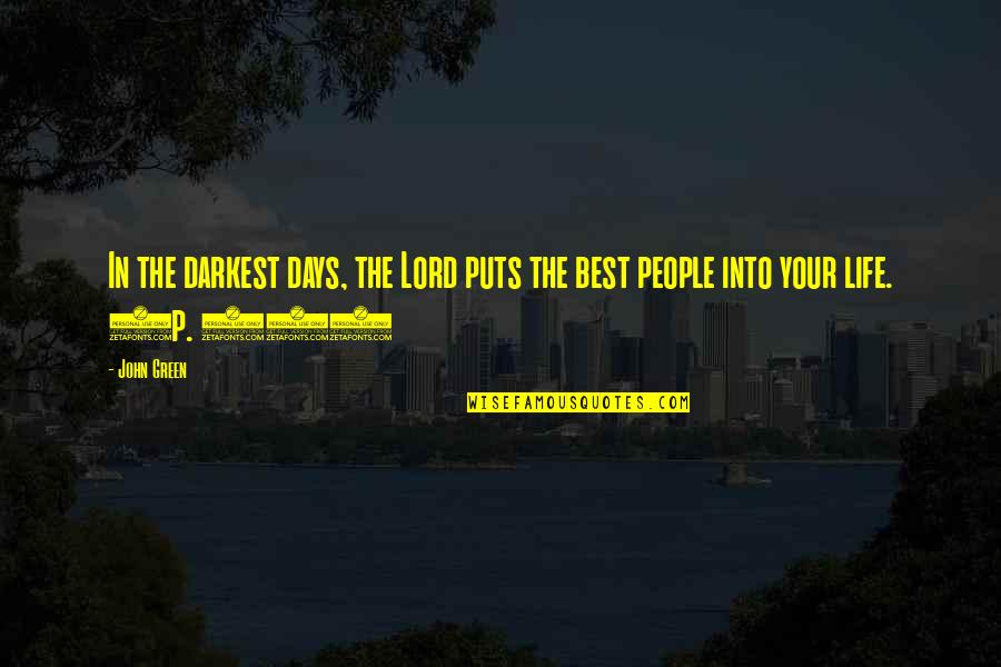 Puts Quotes By John Green: In the darkest days, the Lord puts the