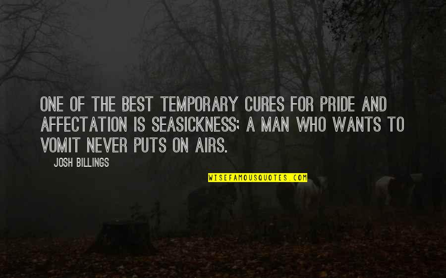 Puts Quotes By Josh Billings: One of the best temporary cures for pride