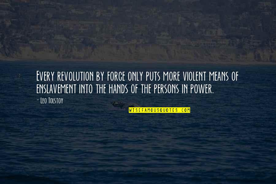 Puts Quotes By Leo Tolstoy: Every revolution by force only puts more violent