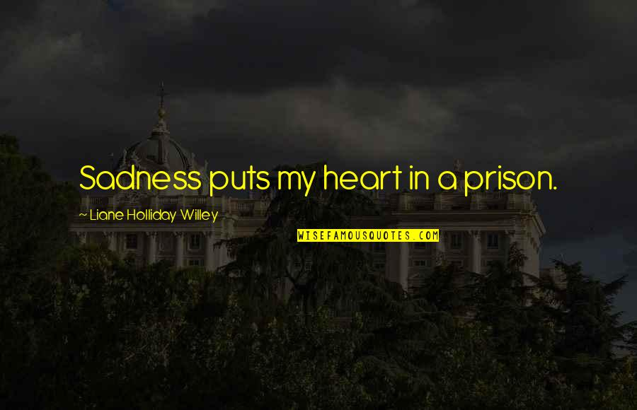 Puts Quotes By Liane Holliday Willey: Sadness puts my heart in a prison.