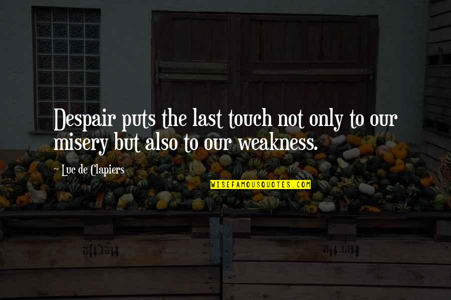 Puts Quotes By Luc De Clapiers: Despair puts the last touch not only to
