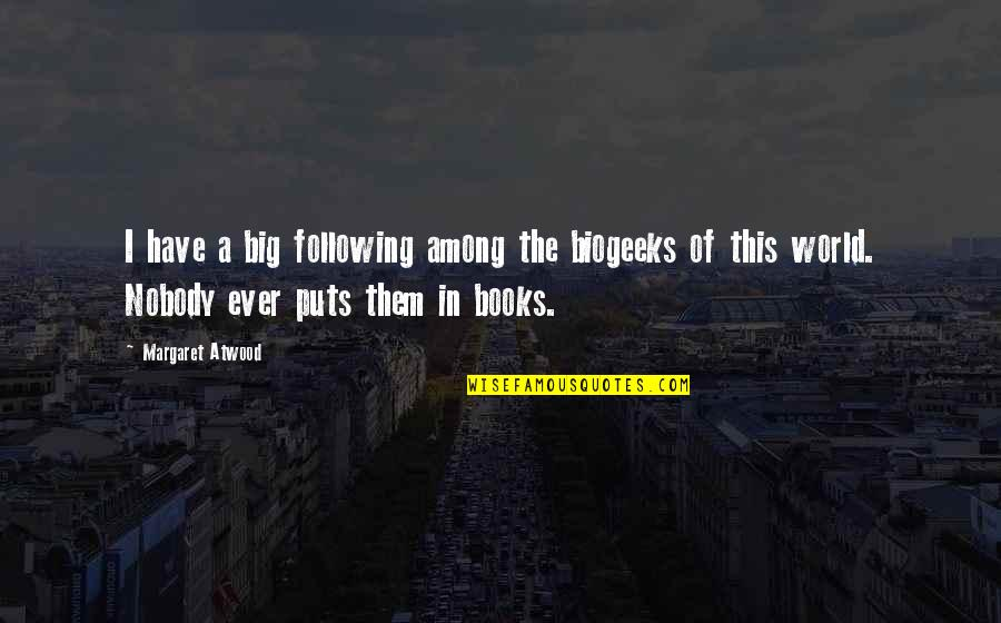 Puts Quotes By Margaret Atwood: I have a big following among the biogeeks