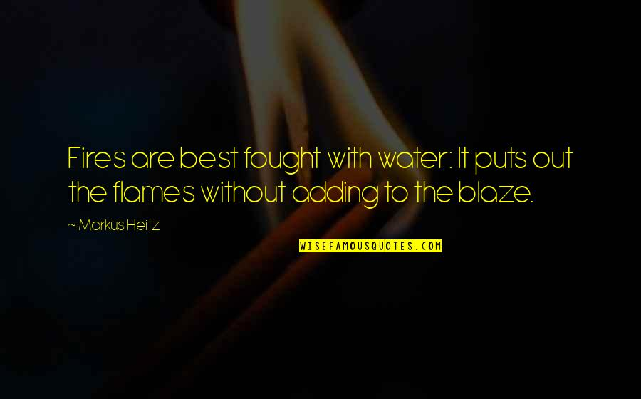 Puts Quotes By Markus Heitz: Fires are best fought with water: It puts