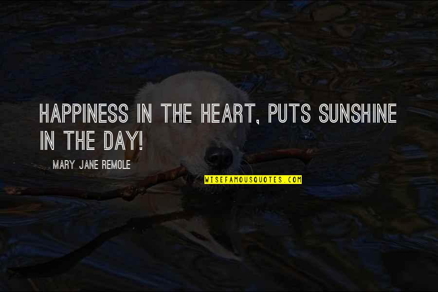 Puts Quotes By Mary Jane Remole: Happiness in the heart, puts sunshine in the
