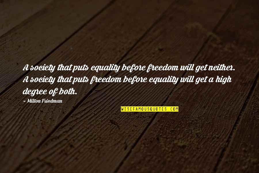 Puts Quotes By Milton Friedman: A society that puts equality before freedom will