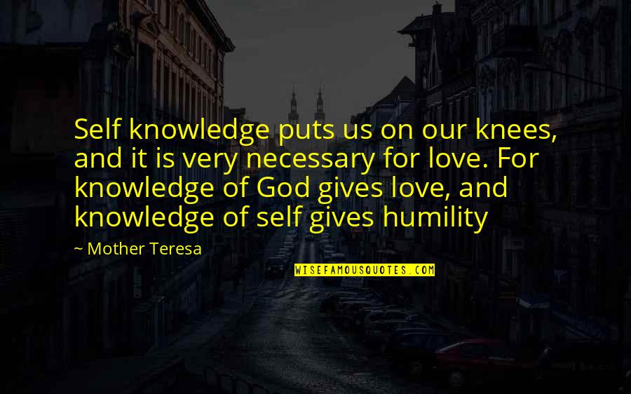 Puts Quotes By Mother Teresa: Self knowledge puts us on our knees, and