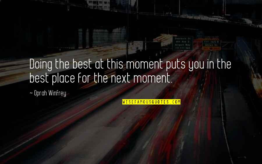 Puts Quotes By Oprah Winfrey: Doing the best at this moment puts you