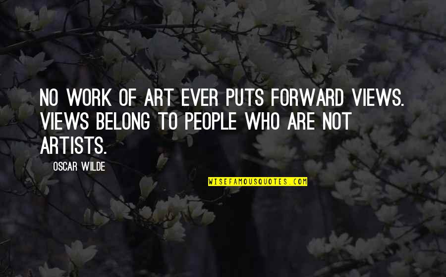 Puts Quotes By Oscar Wilde: No work of art ever puts forward views.