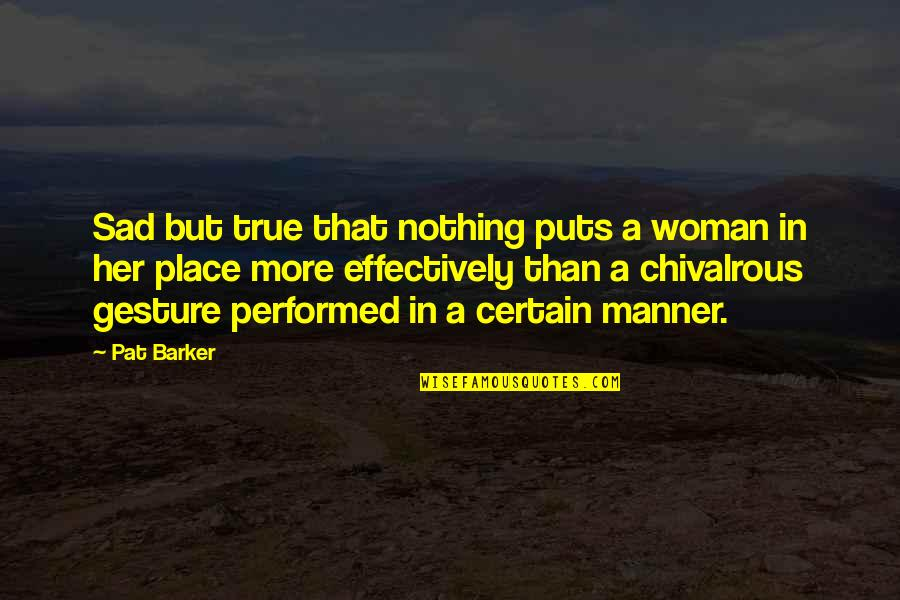 Puts Quotes By Pat Barker: Sad but true that nothing puts a woman