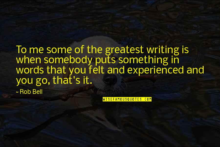Puts Quotes By Rob Bell: To me some of the greatest writing is