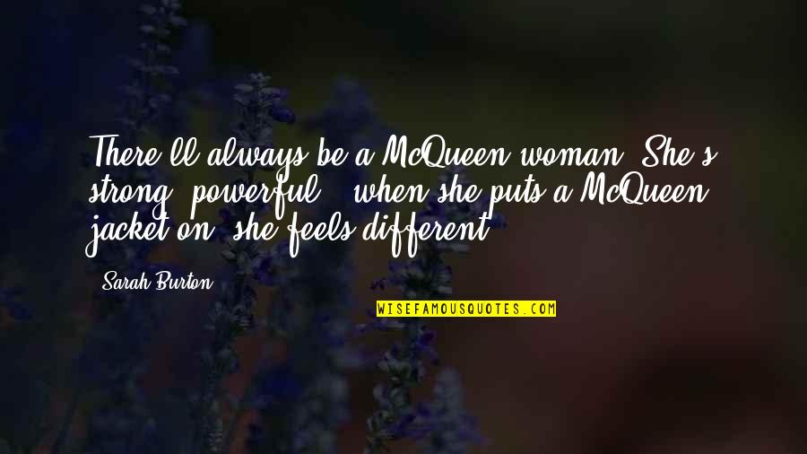 Puts Quotes By Sarah Burton: There'll always be a McQueen woman. She's strong,