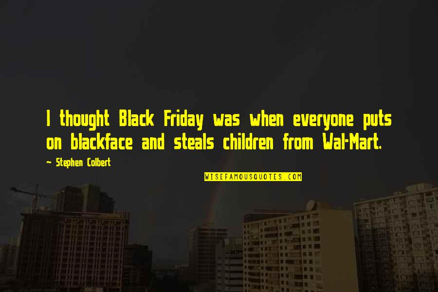 Puts Quotes By Stephen Colbert: I thought Black Friday was when everyone puts