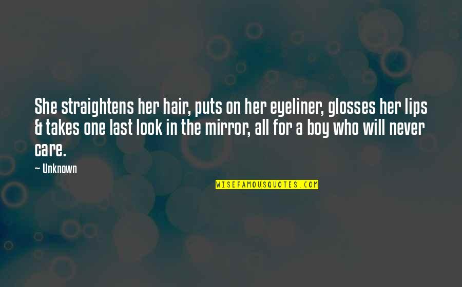 Puts Quotes By Unknown: She straightens her hair, puts on her eyeliner,