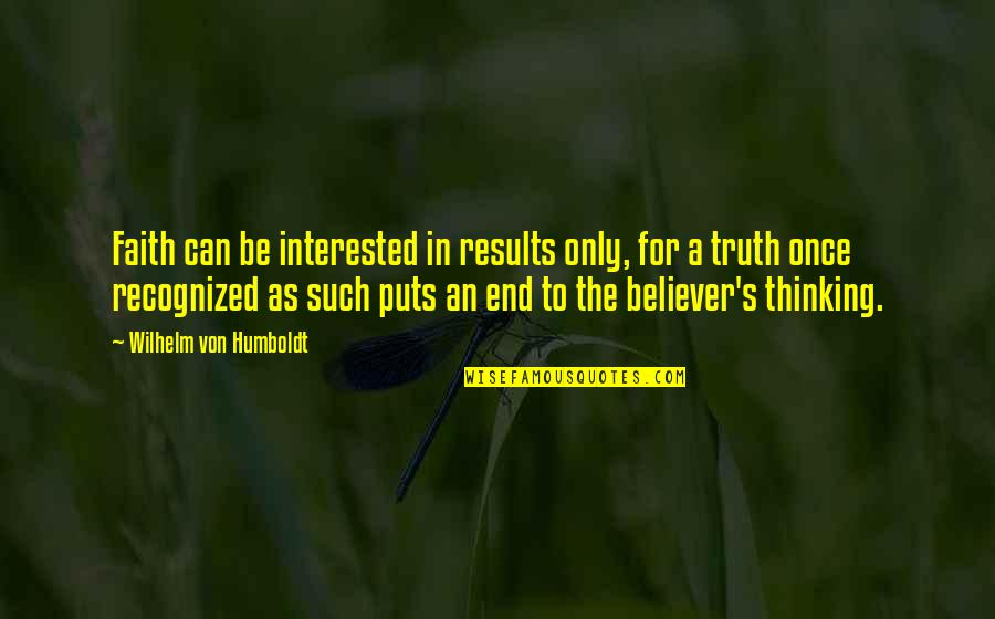 Puts Quotes By Wilhelm Von Humboldt: Faith can be interested in results only, for
