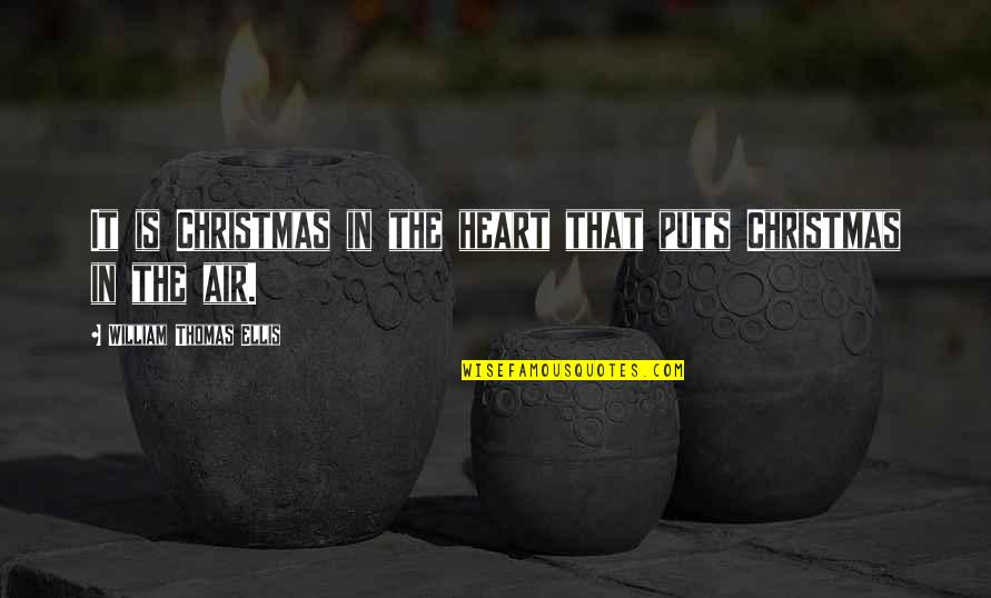 Puts Quotes By William Thomas Ellis: It is Christmas in the heart that puts