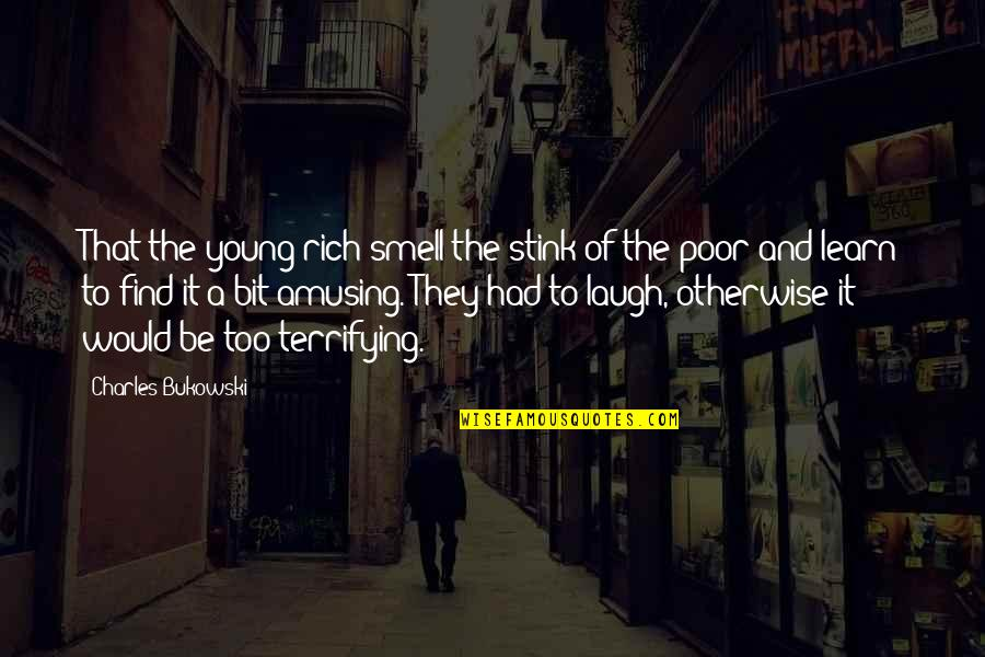 Puttaparthi Sai Baba Quotes By Charles Bukowski: That the young rich smell the stink of