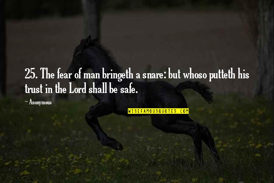 Putteth Quotes By Anonymous: 25. The fear of man bringeth a snare: