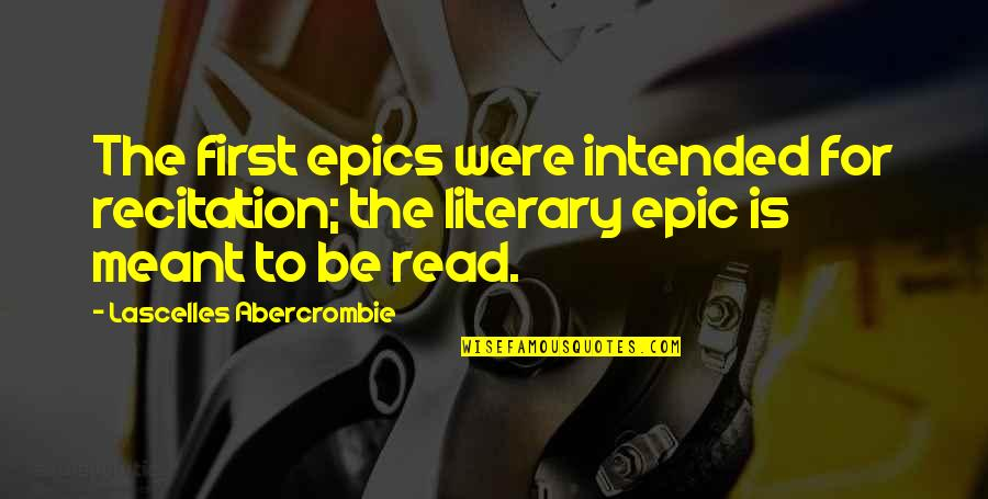 Putteth Quotes By Lascelles Abercrombie: The first epics were intended for recitation; the