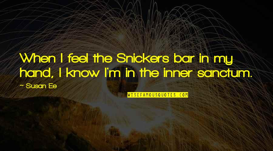 Putteth Quotes By Susan Ee: When I feel the Snickers bar in my