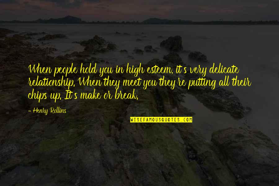 Putting A Relationship On Hold Quotes By Henry Rollins: When people hold you in high esteem, it's