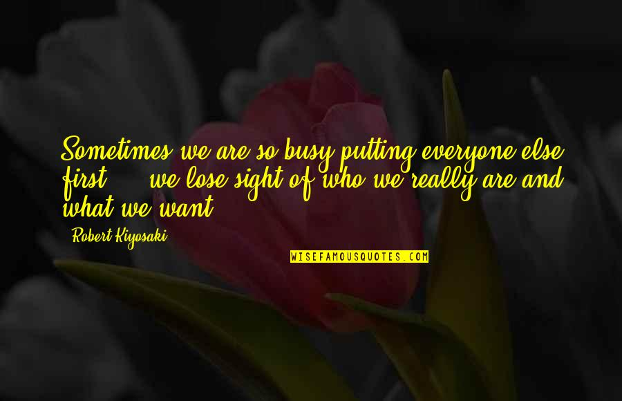 Putting Everyone Else First Quotes By Robert Kiyosaki: Sometimes we are so busy putting everyone else