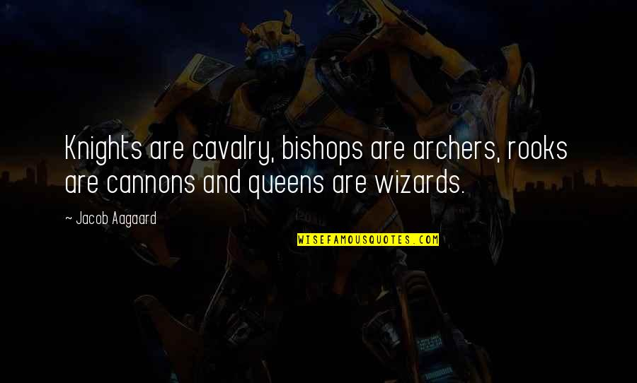 Putting My Pride Aside Quotes By Jacob Aagaard: Knights are cavalry, bishops are archers, rooks are