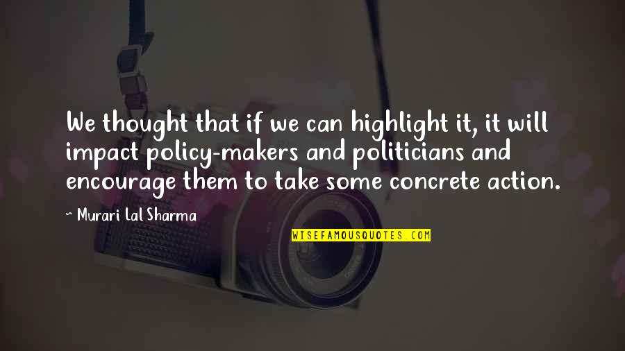 Putting My Pride Aside Quotes By Murari Lal Sharma: We thought that if we can highlight it,