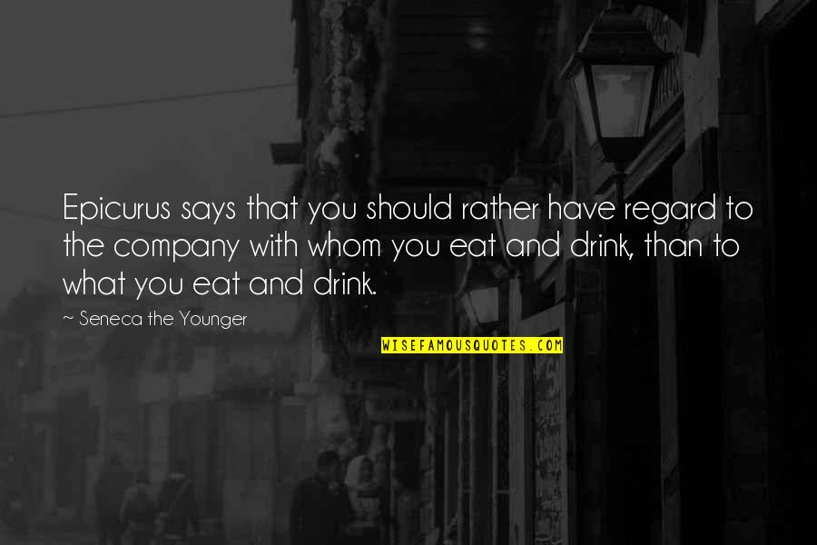 Putting My Pride Aside Quotes By Seneca The Younger: Epicurus says that you should rather have regard