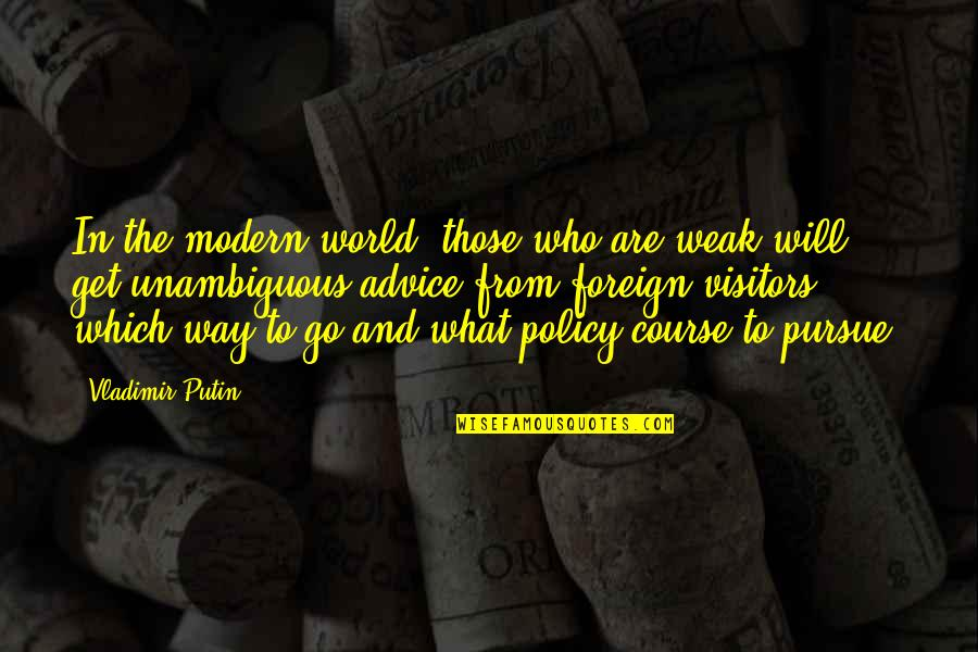 Putting My Pride Aside Quotes By Vladimir Putin: In the modern world, those who are weak