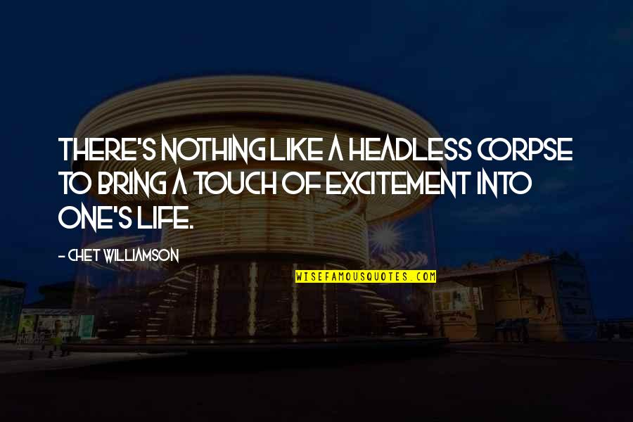 Putting On A Facade Quotes By Chet Williamson: There's nothing like a headless corpse to bring