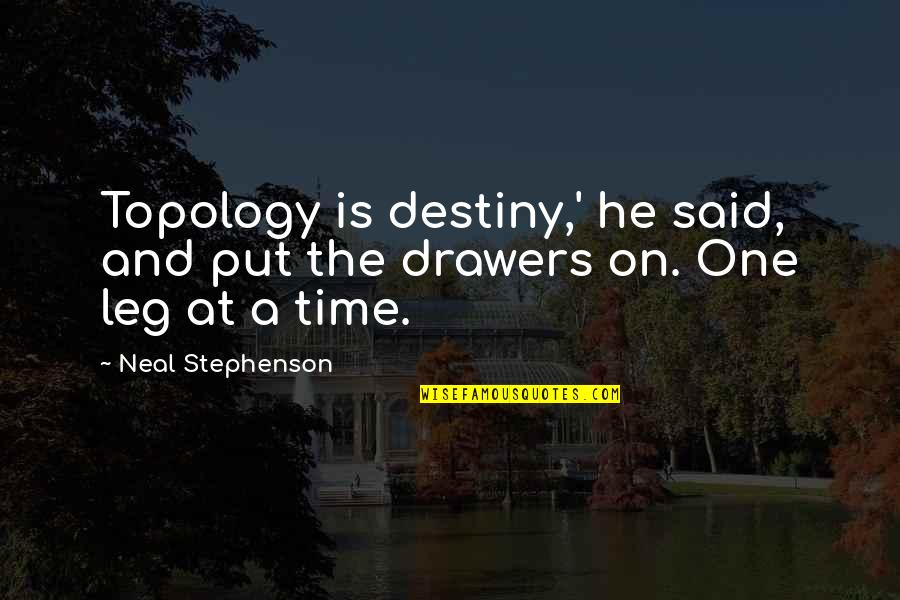 Putting On A Facade Quotes By Neal Stephenson: Topology is destiny,' he said, and put the