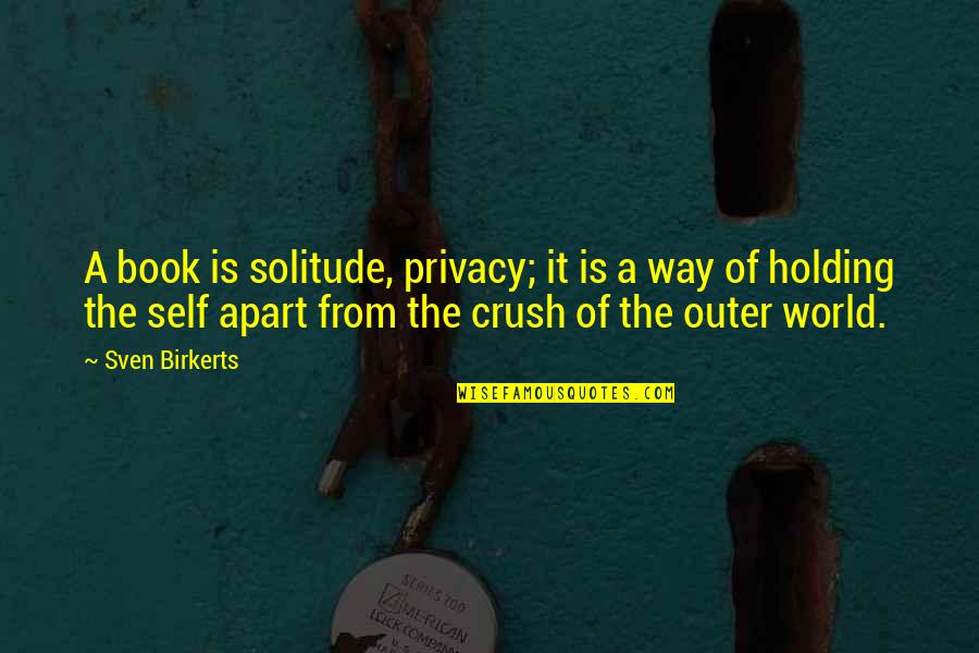 Putting On A Facade Quotes By Sven Birkerts: A book is solitude, privacy; it is a