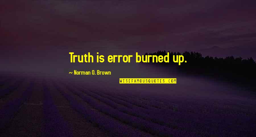 Putting Stuff Behind You Quotes By Norman O. Brown: Truth is error burned up.