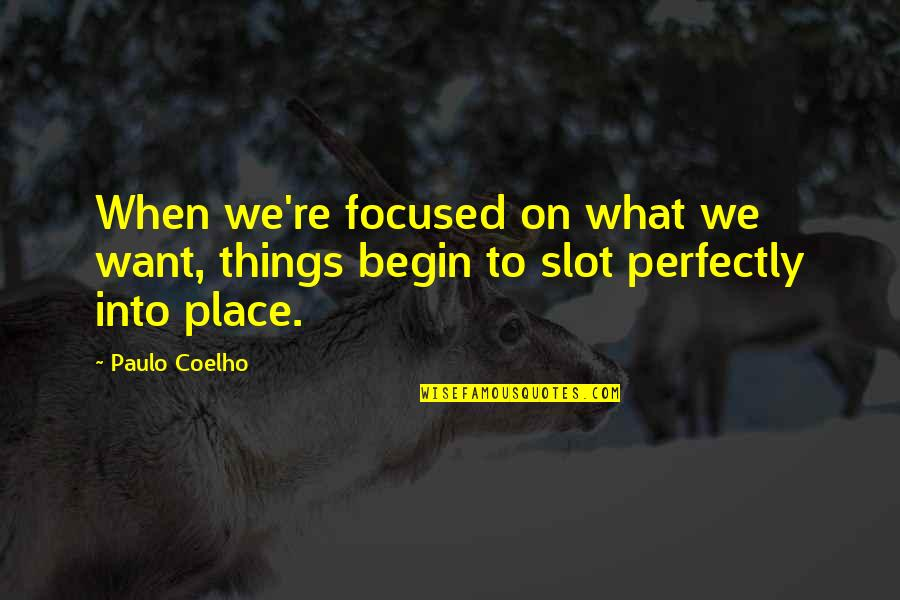 Putting Stuff Behind You Quotes By Paulo Coelho: When we're focused on what we want, things