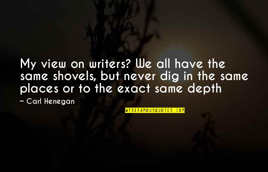 Pyar Karne Wale Quotes By Carl Henegan: My view on writers? We all have the