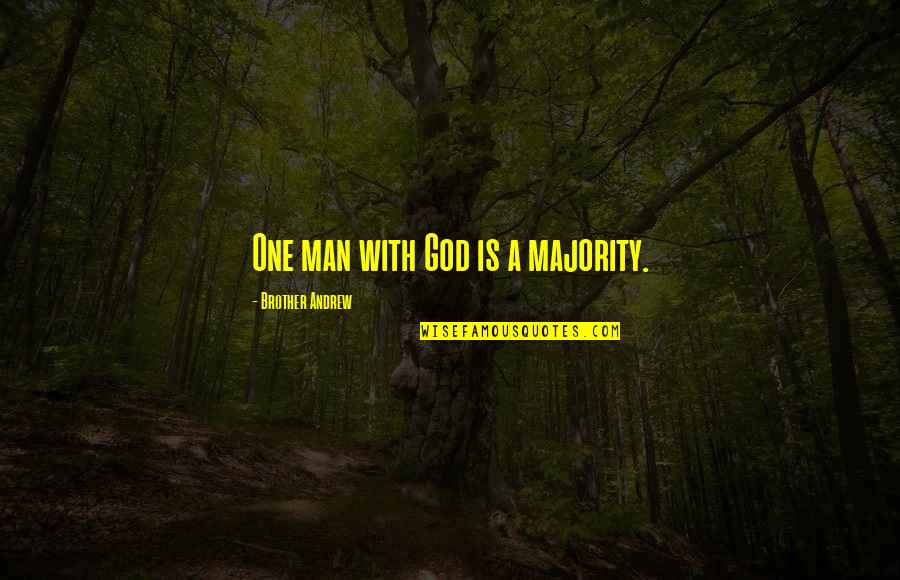 Pyogenic Quotes By Brother Andrew: One man with God is a majority.