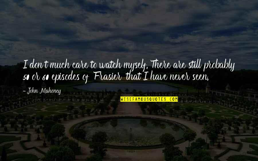 Pyogenic Quotes By John Mahoney: I don't much care to watch myself. There