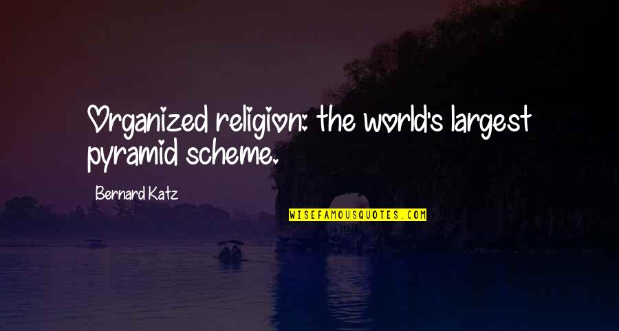 Pyramid Quotes By Bernard Katz: Organized religion: the world's largest pyramid scheme.
