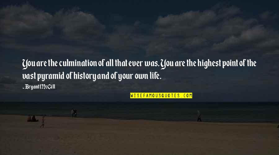 Pyramid Quotes By Bryant McGill: You are the culmination of all that ever