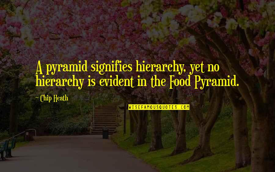 Pyramid Quotes By Chip Heath: A pyramid signifies hierarchy, yet no hierarchy is