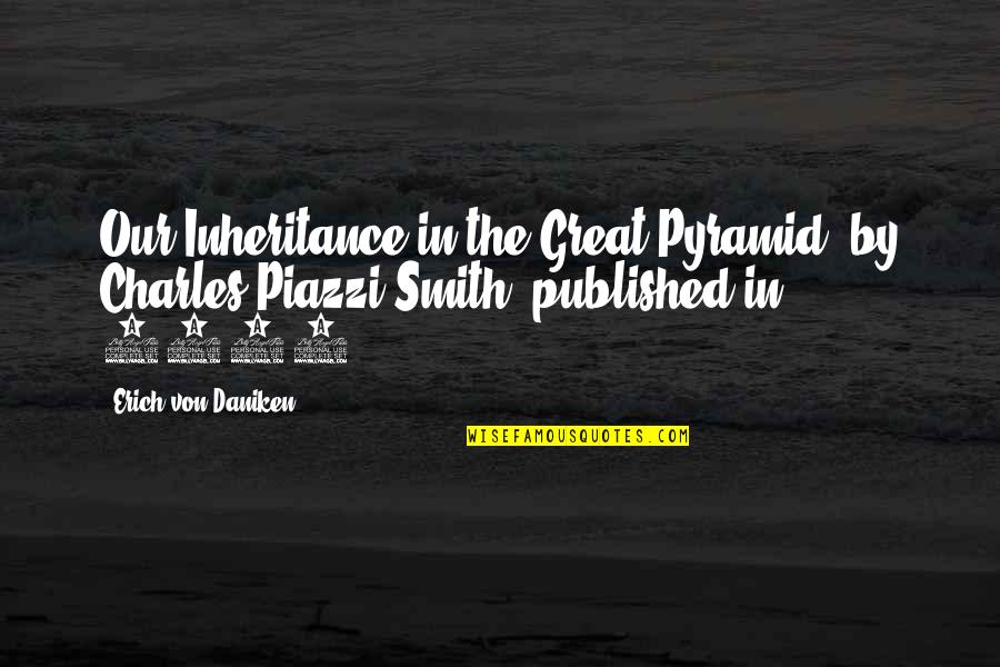 Pyramid Quotes By Erich Von Daniken: Our Inheritance in the Great Pyramid, by Charles