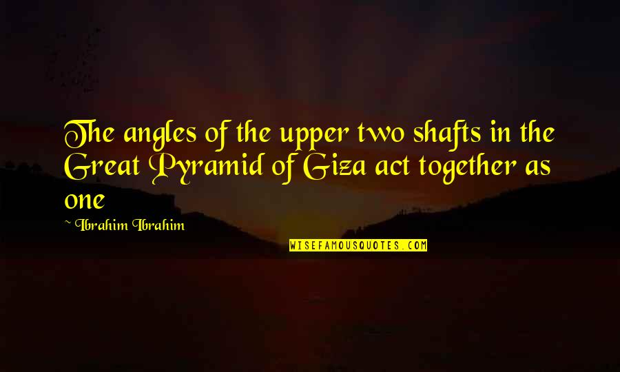 Pyramid Quotes By Ibrahim Ibrahim: The angles of the upper two shafts in