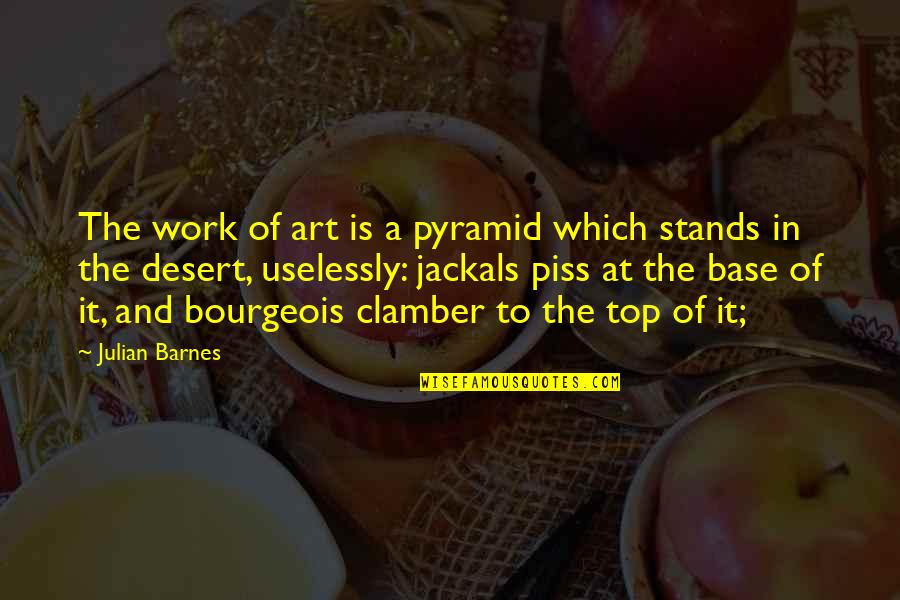 Pyramid Quotes By Julian Barnes: The work of art is a pyramid which