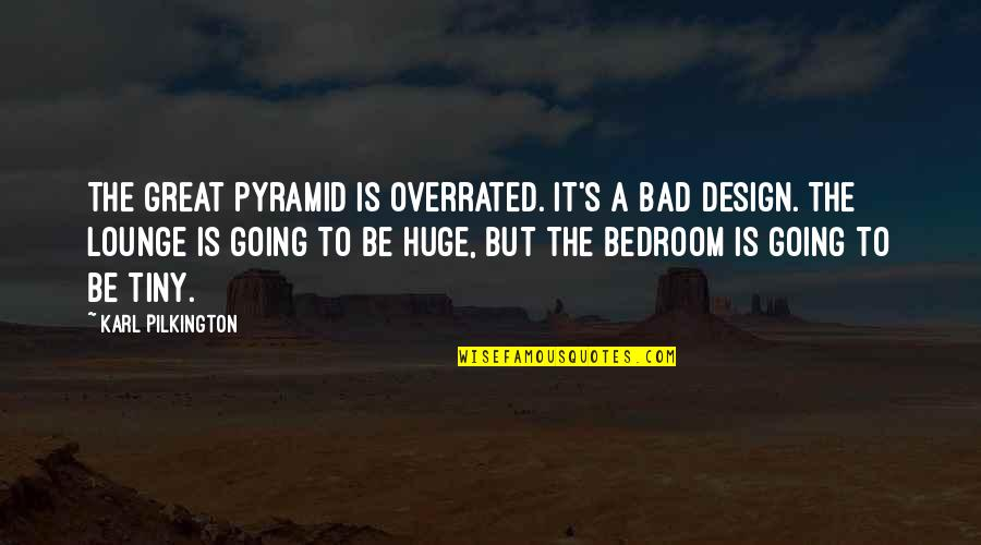 Pyramid Quotes By Karl Pilkington: The great pyramid is overrated. It's a bad