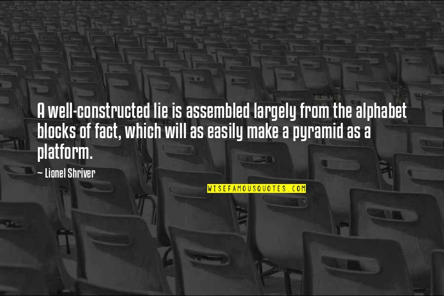 Pyramid Quotes By Lionel Shriver: A well-constructed lie is assembled largely from the